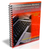 Current Awareness Monitors, Alerts and Information Traps for 2010 42 Page Digital Report by Marcus P. Zillman, M.S., A.M.H.A. ...  Keep Current Using the Internet by clicking here